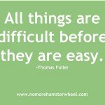 All things are easy before difficult quote
