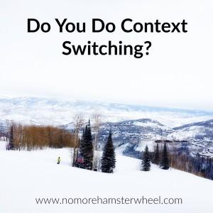 Do You Do Context Switching