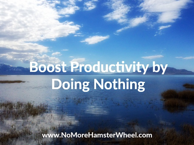 Boost Productivity by Doing Nothing