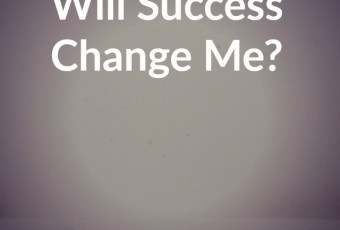 Will Success Change Me?