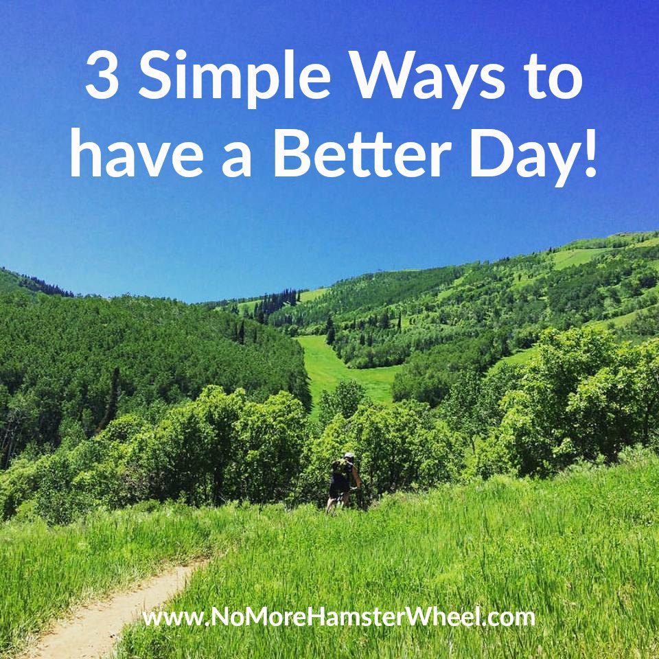 3 Simple Ways to Have a Better Day