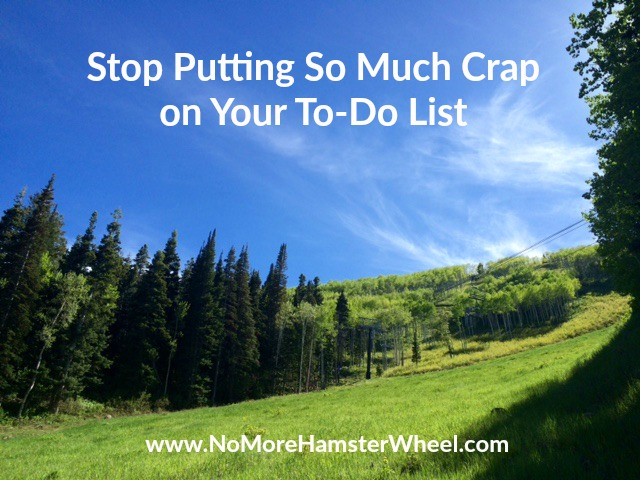 Stop Putting So Much Crap on Your To-Do List