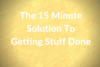 The 15 Minute Solution To Getting Stuff Done
