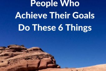 People Who Achieve Their Goals Do These 6 Things