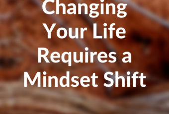 Changing Your Life Requires a Mindset Shift
