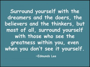 Edmunds Lee quote Surround yourself with dreamers (1)