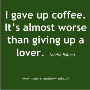 Give up coffee quote