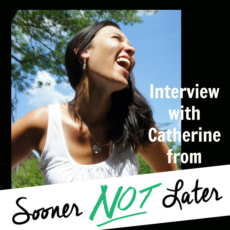 Interview with Catherine SoonerNotLater