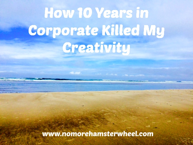 How 10 Years in Corporate Killed My Creativity