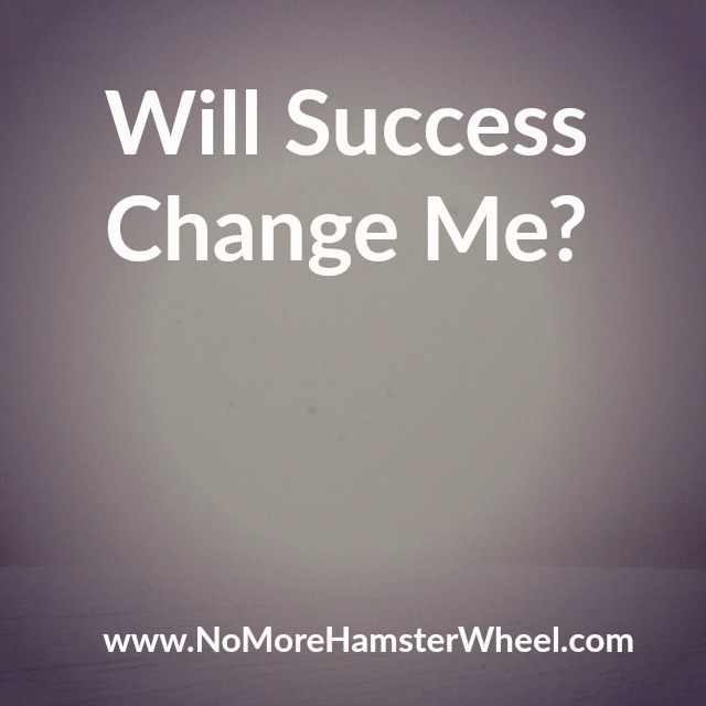 Will Success Change Me